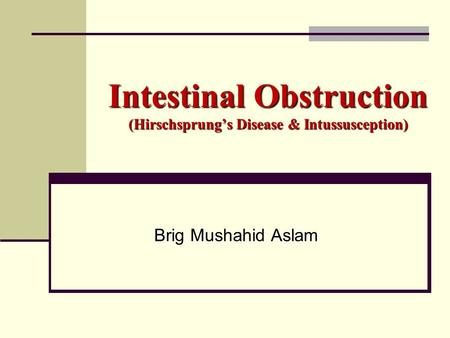 Intestinal Obstruction (Hirschsprung's Disease & Intussusception)