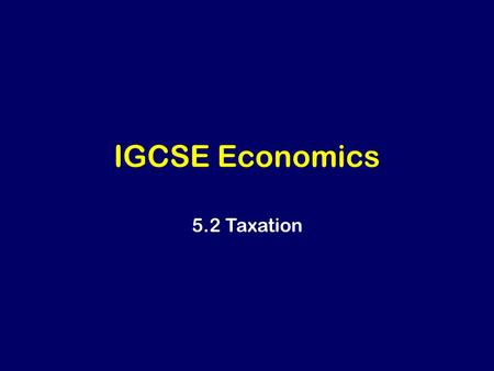 IGCSE Economics 5.2 Taxation. Learning Outcomes Describe the types of taxation (direct, indirect, progressive, regressive, proportional) and the impact.