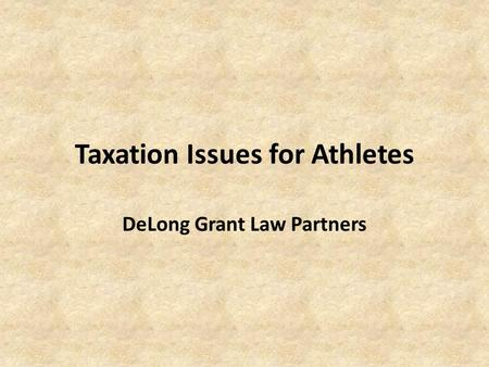 Taxation Issues for Athletes DeLong Grant Law Partners.