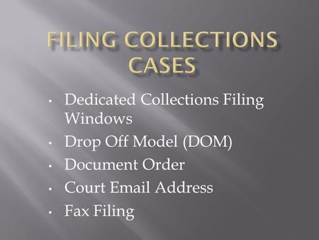 Dedicated Collections Filing Windows Drop Off Model (DOM) Document Order Court Email Address Fax Filing.