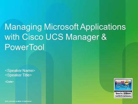 © 2010 Cisco and/or its affiliates. All rights reserved. 1 Managing Microsoft Applications with Cisco UCS Manager & PowerTool.
