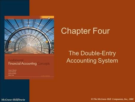 © The McGraw-Hill Companies, Inc., 2008 McGraw-Hill/Irwin Chapter Four The Double-Entry Accounting System.