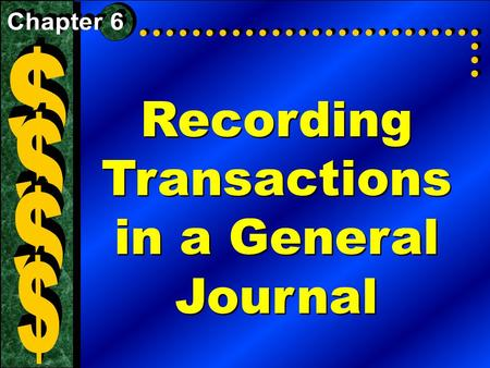 Recording Transactions in a General Journal. Section 1The Accounting Cycle What You'll Learn  The first three steps in the accounting cycle.  Why is.