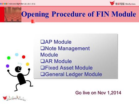  AP Module  Note Management Module  AR Module  Fixed Asset Module  General Ledger Module Opening Procedure of FIN Module Opening Procedure of FIN.