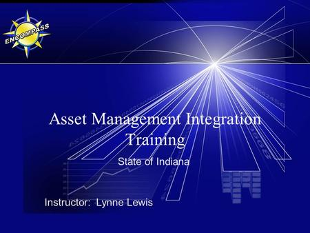 Asset Management Integration Training State of Indiana Instructor: Lynne Lewis.