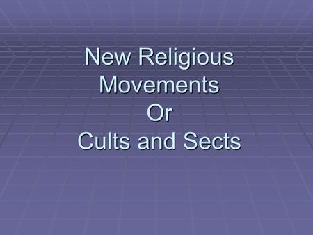 New Religious Movements Or Cults and Sects. Sects  A sect:  demands greater conformity of its members than a church  is exclusive in membership  distances.