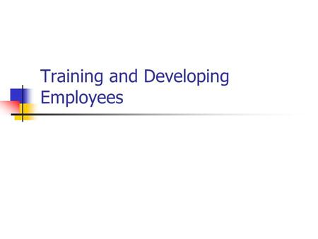 Training and Developing Employees. ObjectivesObjectives 1. Describe the basic training process. 2. Describe and illustrate how you would go about identifying.