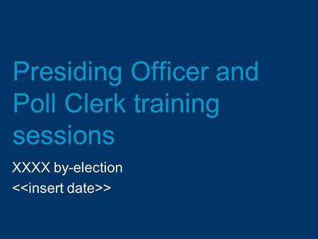 Presiding Officer and Poll Clerk training sessions XXXX by-election >