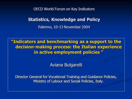 "OECD World Forum on Key Indicators Statistics, Knowledge and Policy Palermo, 10-13 November 2004 ""Indicators and benchmarking as a support to the decision-making."