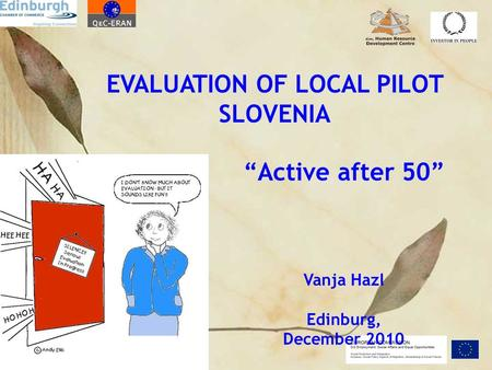 "EVALUATION OF LOCAL PILOT SLOVENIA ""Active after 50"" Vanja Hazl Edinburg, December 2010."