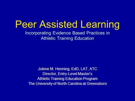 Jolene M. Henning, EdD, LAT, ATC Director, Entry-Level Master's Athletic Training Education Program The University of North Carolina at Greensboro Peer.