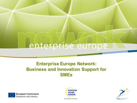 European Commission Enterprise and Industry Enterprise Europe Network: Business and Innovation Support for SMEs.
