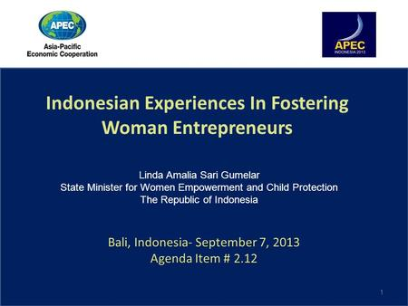 Bali, Indonesia- September 7, 2013 Agenda Item # 2.12 Bali, Indonesia- September 7, 2013 Agenda Item # 2.12 Indonesian Experiences In Fostering Woman Entrepreneurs.