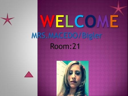 MRS.MACEDO/Bigler Room:21.  Per. 1/2 English/ L and L  Per. 3 English  Per. 4/5 ELD 1 and 2  Per. 6 History.