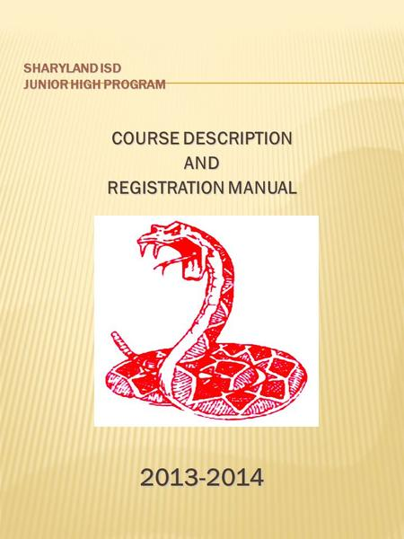 SHARYLAND ISD JUNIOR HIGH PROGRAM COURSE DESCRIPTION AND REGISTRATION MANUAL 2013-2014.