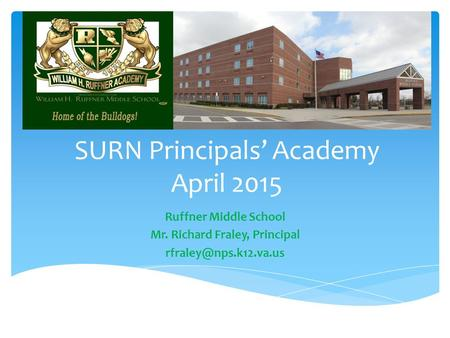 SURN Principals' Academy April 2015 Ruffner Middle School Mr. Richard Fraley, Principal