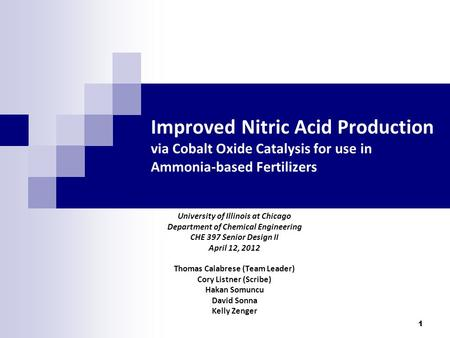 1 Improved Nitric Acid Production via Cobalt Oxide Catalysis for use in Ammonia-based Fertilizers University of Illinois at Chicago Department of Chemical.