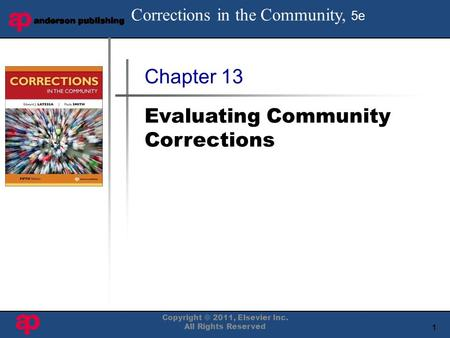 1 Book Cover Here Copyright © 2011, Elsevier Inc. All Rights Reserved Chapter 13 Evaluating Community Corrections Corrections in the Community, 5e.