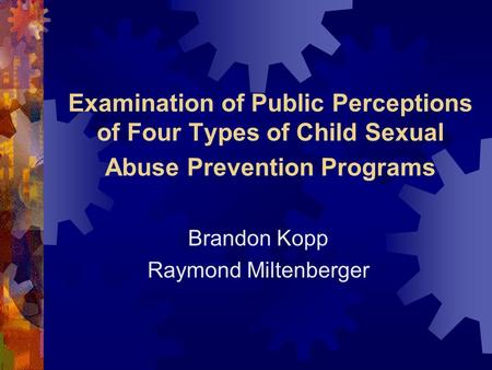 Examination of Public Perceptions of Four Types of Child Sexual Abuse Prevention Programs Brandon Kopp Raymond Miltenberger.