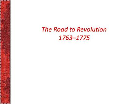 The Road to Revolution 1763–1775. p123 I. Roots of Revolution America was a revolutionary force from the day of its discovery by Europeans: – The New.