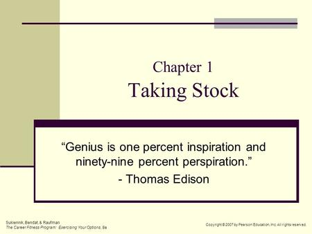 "Chapter 1 Taking Stock ""Genius is one percent inspiration and ninety-nine percent perspiration."" - Thomas Edison Sukiennik, Bendat, & Raufman The Career."