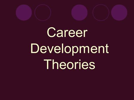 "Career Development Theories. ""Don't let theories boggle your mind."" ~John Krumboltz."