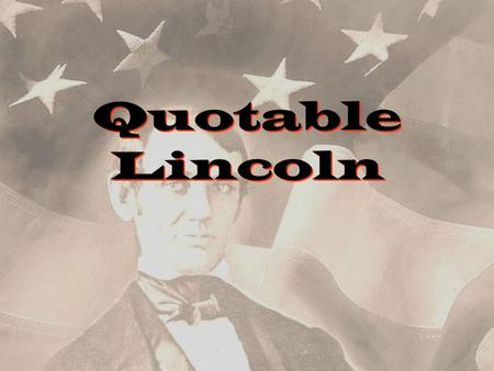 Quotable Lincoln. Always bear in mind that your own resolution to succeed is more important than any one thing.