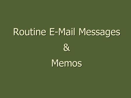 Routine E-Mail Messages & Memos. 1. Guffrey's 3-x-3 Writing Process 2. Structure of E-mail Messages and Memos 3. Effective E-mail Practices 4. Writing.