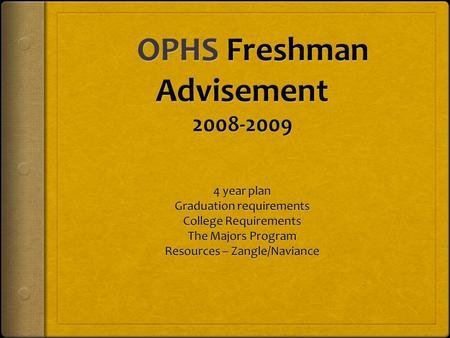 The 4 Year Plan  The 4 year plan takes into consideration:  OPHS Graduation Requirements  Post secondary school requirements  Interests and abilities.