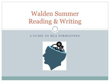 A GUIDE TO MLA FORMATTING Walden Summer Reading & Writing.
