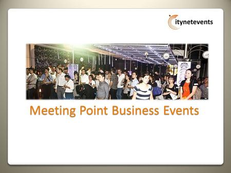Meeting Point Business Events. Content  What is Meeting Point?  Who are our visitors?  About Citynetevents  What do we do?  Our Platinum Sponsor.