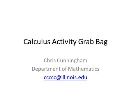 Calculus Activity Grab Bag Chris Cunningham Department of Mathematics