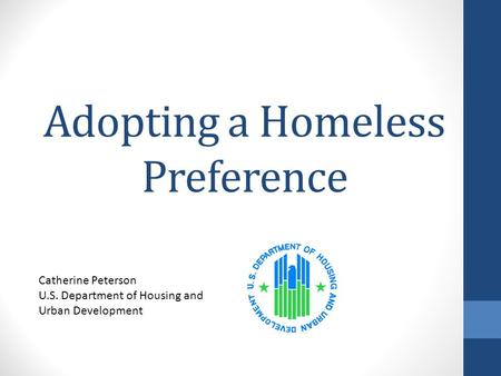 Adopting a Homeless Preference Catherine Peterson U.S. Department of Housing and Urban Development.