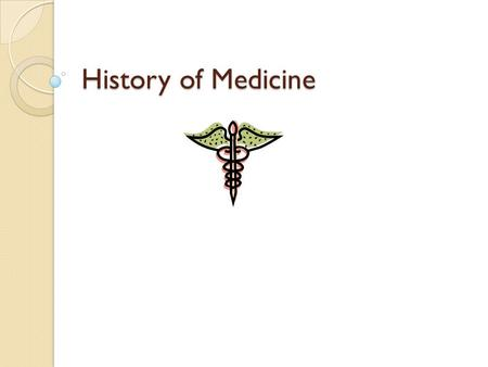 History of Medicine. Caduceus How did the caduceus get it's name? Priests in the temples of Asklepios used massage, bathing, and exercise in treating.