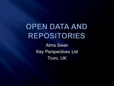 Alma Swan Key Perspectives Ltd Truro, UK.  Researchers' attitudes to data sharing  Data scientist skills  Both self-archived at: