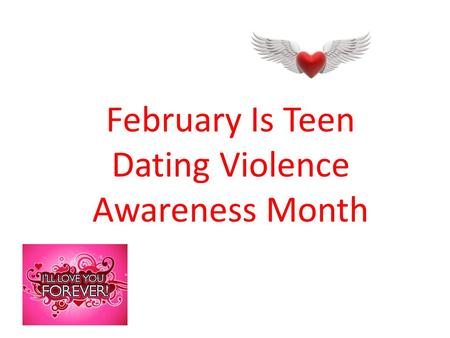 February Is Teen Dating Violence Awareness Month.