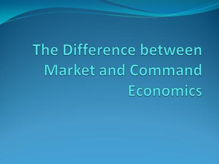 Market Economies 1. Productive resources are owned and controlled by individuals in the economy. 2. Decisions about how resources are to be used are made.