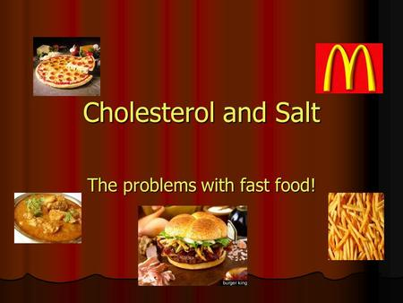 Cholesterol and Salt The problems with fast food!.