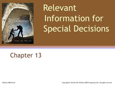 Relevant Information for Special Decisions Chapter 13 McGraw-Hill/Irwin Copyright © 2012 by The McGraw-Hill Companies, Inc. All rights reserved.