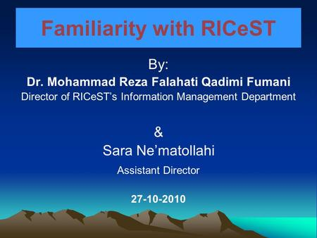 Familiarity with RICeST By: Dr. Mohammad Reza Falahati Qadimi Fumani Director of RICeST's Information Management Department & Sara Ne'matollahi Assistant.