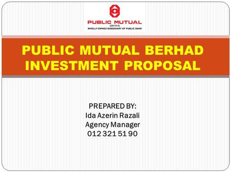 PUBLIC MUTUAL BERHAD… is Malaysia's largest private unit trust company with 72 funds under management. has over 2,000,000 accountholders and as at 30.