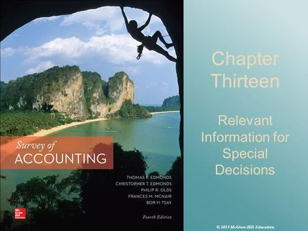 Chapter Thirteen Relevant Information for Special Decisions © 2015 McGraw-Hill Education.
