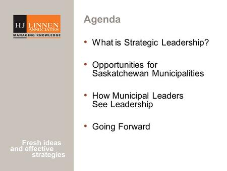 Agenda What is Strategic Leadership? Opportunities for Saskatchewan Municipalities How Municipal Leaders See Leadership Going Forward.