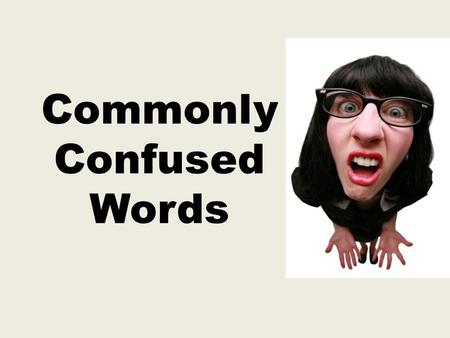 Commonly Confused Words. JSYK… 8 days until Mrs. Smith is a college graduate.