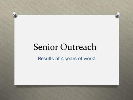 Senior Outreach Results of 4 years of work!. Why seniors are considered underserved? Throughout the United States the average is about the same - Only.