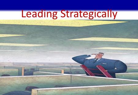 Leading Strategically. STRATEGIC LEADERSHIP 1 The task of exerting influence on other people's pursuit of goals in an organizational context Leadership:
