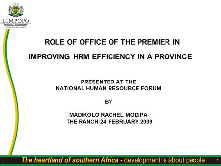1 ROLE OF OFFICE OF THE PREMIER IN IMPROVING HRM EFFICIENCY IN A PROVINCE PRESENTED AT THE NATIONAL HUMAN RESOURCE FORUM BY MADIKOLO RACHEL MODIPA THE.