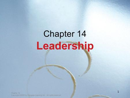 Chapter 14 Copyright ©2009 by Cengage Learning Inc. All rights reserved 1 Chapter 14 Leadership.