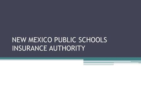 NEW MEXICO PUBLIC SCHOOLS INSURANCE AUTHORITY. NMPSIA is born Created by New Mexico legislators in 1985 Response to unfavorable conditions in the insurance.