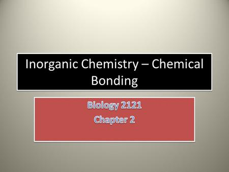 Inorganic Chemistry – Chemical Bonding. Chemical Bonding (1). When two or more atoms react ---  chemical bond – Valence electrons – Form Ionic bonds.